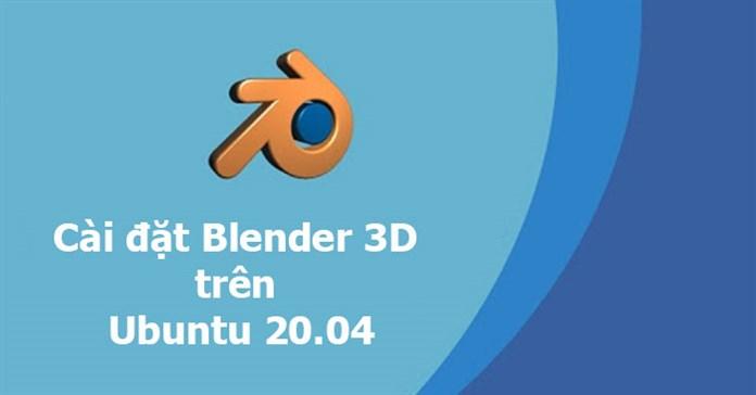 Cách cài đặt Blender 3D trên Ubuntu 20.04