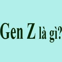 Gen Z là gì? Thế hệ Z là gì?