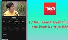 Cách xem K+ miễn phí trên TV360