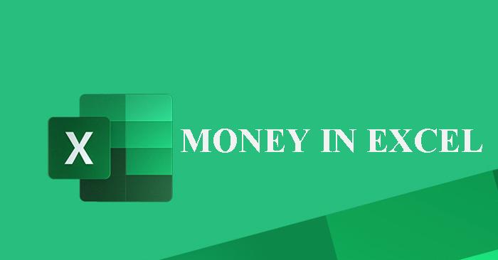 Cách sử dụng Money in Excel, công cụ quản lý tiền miễn phí và an toàn