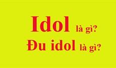 idol là gì? Đu idol là gì?
