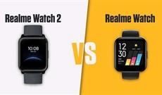 So sánh Realme Watch 2 và Realme Watch: Nên chọn phiên bản nào