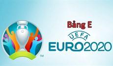 Lịch thi đấu chi tiết bảng E Euro 2021 giờ Việt Nam