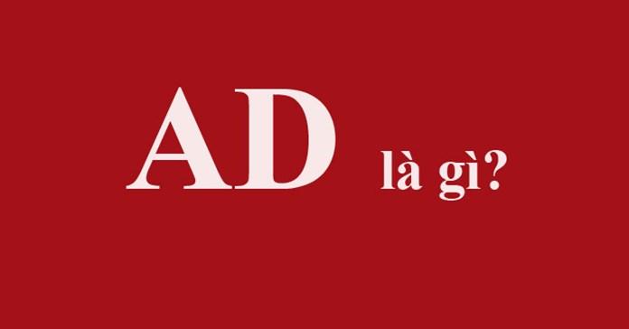 Ad là gì? Ý nghĩa từ Ad trong các lĩnh vực