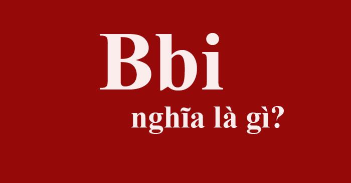 Bbi là gì? Bbi là gì trên Facebook?