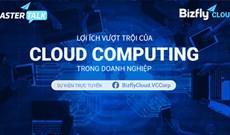 [Trực tuyến] Lợi ích vượt trội của Cloud Computing trong doanh nghiệp: Ứng dụng thực tế