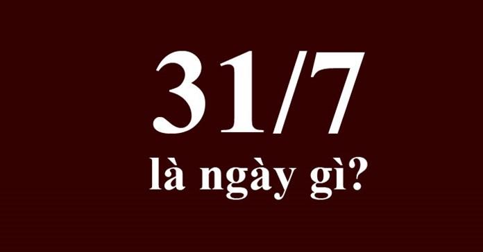 31/7 là ngày gì?
