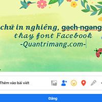 Cách viết chữ kiểu FB: chữ in đậm, chữ 𝒏𝒈𝒉𝒊𝒆̂𝒏𝒈, đổi font chữ Facebook