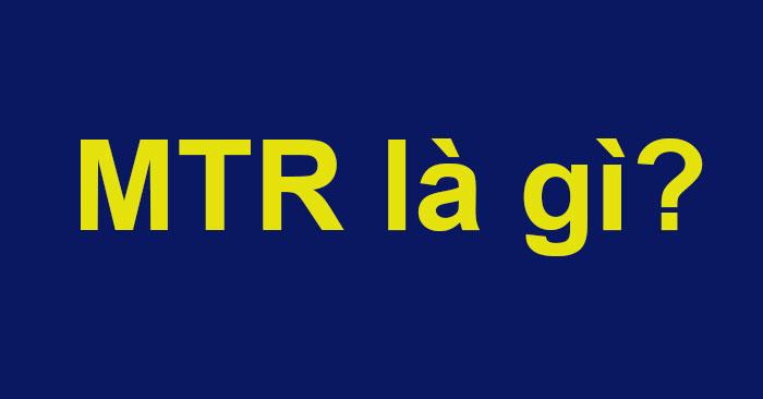 MTR là gì?