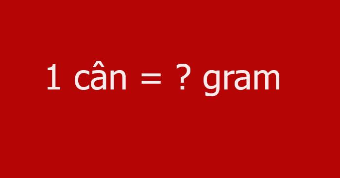 1 cân bằng bao nhiêu gram?